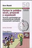 Parlare in pubblico sicuri, preparati e organizzati. Tecniche sperimentate per presentazioni più motivanti, entusiasmanti e persuasive