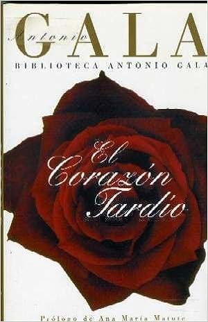 EL CORAZON TARDIO - Antonio Gala