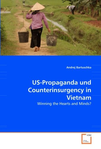 US-Propaganda und Counterinsurgency in Vietnam: Winning the Hearts and Minds? (German Edition) by VDM Verlag Dr. Müller