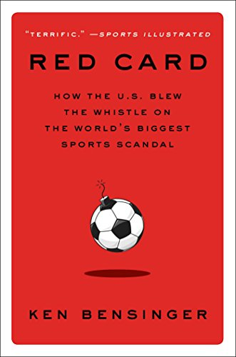 Red Card: How the U.S. Blew the Whistle on the World's Biggest Sports Scandal by [Bensinger, Ken]
