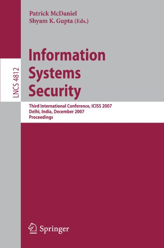 Information Systems Security: Third International Conference, ICISS 2007, Delhi, India, December 16-20, 2007, Proceedings (Lecture Notes in Computer Science)