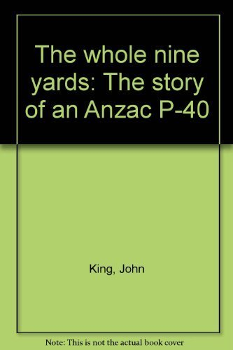The Whole Nine Yards: the Story of An Anzac P-40