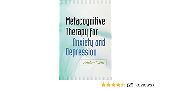 Metacognitive Therapy For Anxiety And Depression 9781609184964