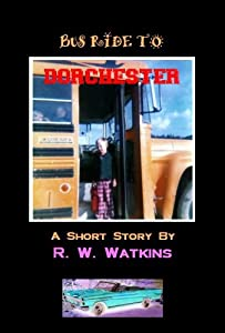 Bus Ride To Dorchester (A Short Story)