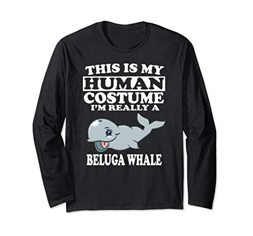 This Is My Human Costume I'm Really A Beluga Whale -