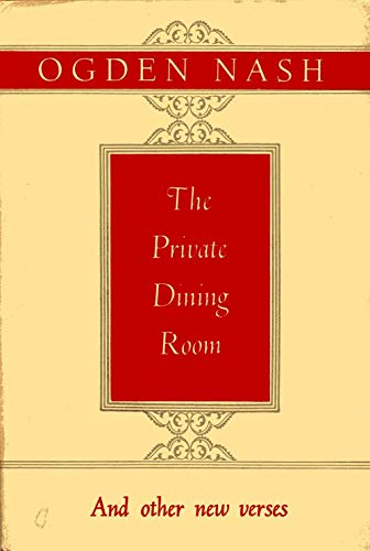 Private Dining Room & Other New Verses, The containing chiefly poems from his first Five Books of Verse including Im a Stranger Here Myself & Good Intentions ETC (Dining Room Nash Ogden Private)