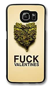 S6 Case, Fuck Valentines Weed Creativity Ultra Fit Black Bumper Shockproof Case For Galaxy S6 Customizable Hard PC Samsung Galaxy S6