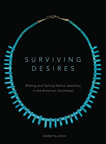 Surviving Desires: Making and Selling Native Jewellery in the American Southwest Desire Jewelry