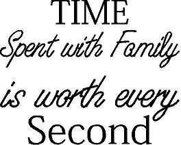 - Time Spent with Family Is Worth Every Second Vinyl Wall Decal Home Decor Wall Mural Decals Only
