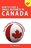 img - for How to Start a Small Business in Canada - Your Road Map to Financial Freedom (Paperback - Revised Ed.)--by Tariq Nadeem [2010 Edition] book / textbook / text book