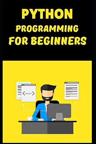python programming for beginners: Learn python in a fun and satisfying way!