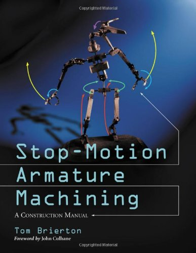 Stop-Motion Armature Machining: A Construction Manual (Stop Motion Animation Puppets)