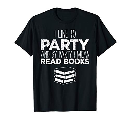 I Like To Party And By Party I Mean Read Books Gift T-Shirt