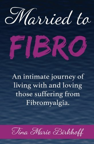 Read Online Married To Fibro: An intimate journey living with and loving those with Fibromyalgia PDF