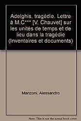 Adelghis: Tragedie ; Lettre a M.C.*** sur les unites de temps et de lieu dans la tragedie (Inventaires et documents) (French Edition)