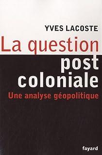 La question post coloniale : Une analyse géopolitique par Lacoste