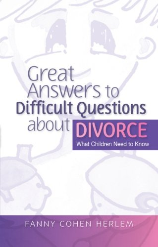 Great Answers to Difficult Questions about Divorce: What Children Need to Know