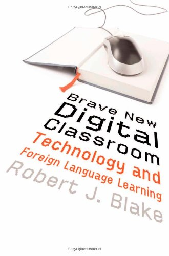 Brave New Digital Classroom: Technology and Foreign...