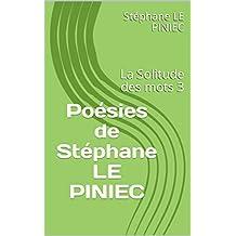 Poésies de Stéphane LE PINIEC: La Solitude des mots 3 (French Edition)