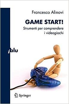 Game Start!: Strumenti per Comprendere i Videogiochi (Italian Edition) (I blu)