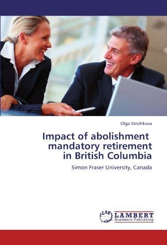 Impact of abolishment   mandatory retirement  in British Columbia: Simon Fraser University, Canada