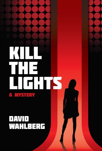 Kill The Lights: A Mystery by [Wahlberg, David]