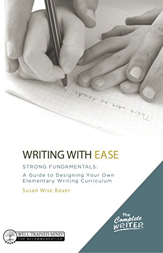 Download The Complete Writer, Writing With Ease: Strong Fundamentals: A Guide to Designing Your Own Elementary Writing Curriculum (The Complete Writer) Pdf