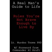A Real Man's Guide to Life: Rules You're Not Brave Enough to Live By