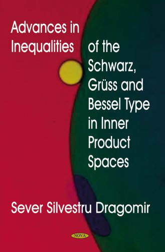 Download Advances in Inequalities of the Schwarz, Gruss and Bessel Type in Inner Product Spaces pdf