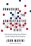 Unmasking the Administrative State: The Crisis of American Politics in the Twenty-First Century