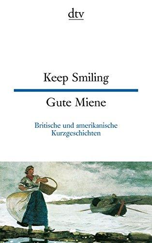 Keep Smiling Gute Miene: Englische und amerikanische Kurzgeschichten (dtv zweisprachig)