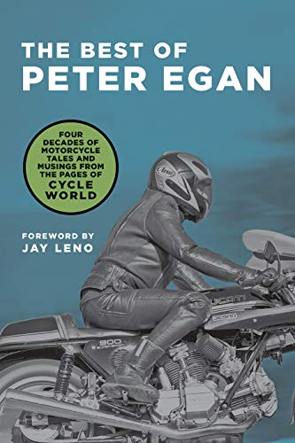 The Best of Peter Egan: Four Decades of Motorcycle Tales and Musings from the Pages of Cycle World