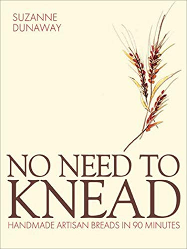 (No Need to Knead: Handmade Artisan Breads in 90 Minutes)