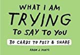 Adam J. Kurtz What I Am Trying to Say to You: 30 Cards (Postcard Book with Stickers): 30 Cards to Post and Share