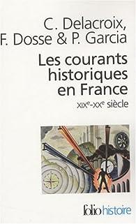 Les courants historiques en France, XIXe-XXe siècle par Christian Delacroix