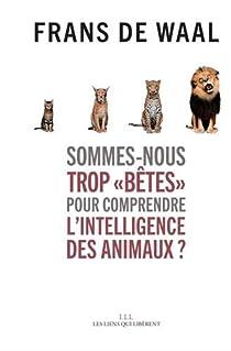 Sommes-nous trop bêtes pour comprendre l'intelligence des animaux ? par Waal