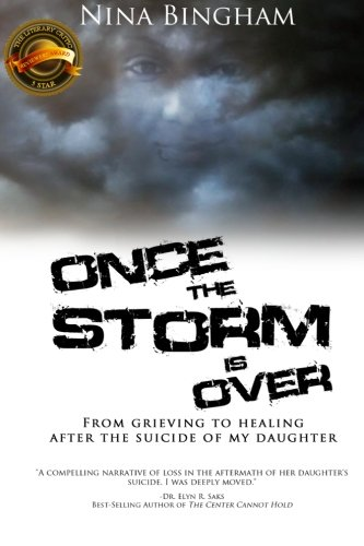Book: Once the Storm is Over - From Grieving to Healing after the Suicide of my Daughter by Nina Bingham