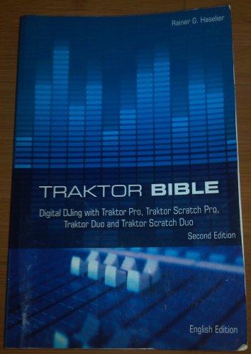 Traktor Bible: Digital DJing with Traktor Pro, Traktor Scratch Pro, Traktor Duo and Traktor Scratch -