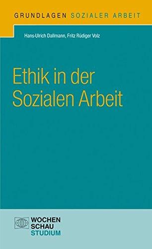 Ethik in der Sozialen Arbeit (Grundlagen Sozialer Arbeit)