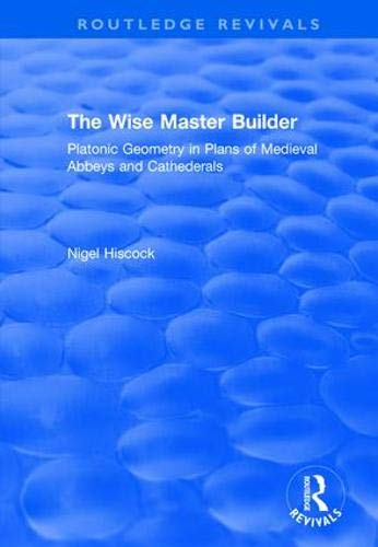 The Wise Master Builder: Platonic Geometry in Plans of Medieval Abbeys and Cathederals