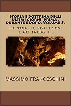Book Storia e dottrina degli ultimi giorni: prima, durante e dopo. Volume 5.: La saga, le rivelazioni e gli anedotti.