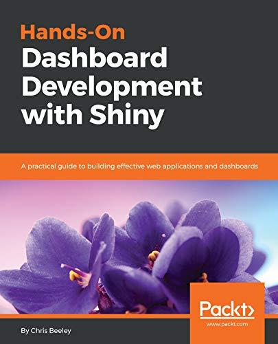Hands-On Dashboard Development with Shiny: A practical guide to building effective web applications and dashboards ()