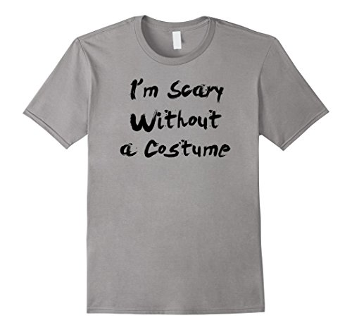Mens I'm Scary Without A Costume Simple Halloween Costume T-shirt Medium Slate