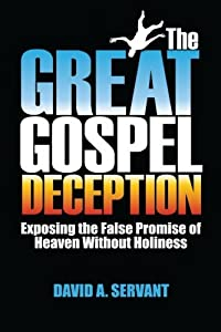 The Great Gospel Deception: Exposing the False Promise of Heaven Without Holiness by David Servant (2015-03-19)