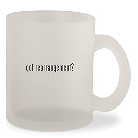 got rearrangement? - Frosted 10oz Glass Coffee Cup Mug (Thinking Changing Rearranging)