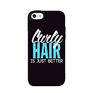 Curly Hair is Just Better Plastic Fashion Phone Case Back Cover iPhone 5c