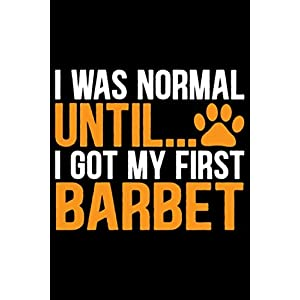 I Was Normal Until I Got My First Barbet: Cool Barbet Dog Journal Notebook - Barbet Puppy Lover Gifts – Funny Barbet Dog Notebook - Barbet Owner Gifts – Barbet Dad & Mom Gifts. 6 x 9 in 120 pages 12