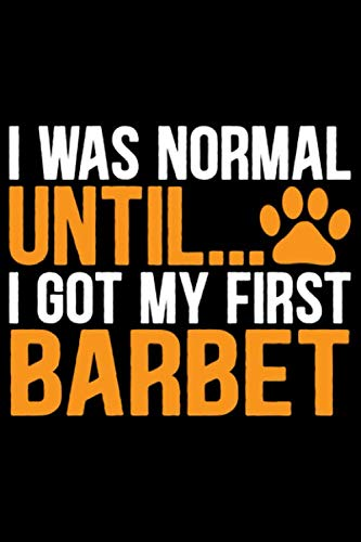 I Was Normal Until I Got My First Barbet: Cool Barbet Dog Journal Notebook - Barbet Puppy Lover Gifts – Funny Barbet Dog Notebook - Barbet Owner Gifts – Barbet Dad & Mom Gifts. 6 x 9 in 120 pages 1