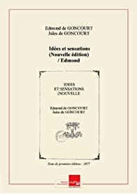 Idées et sensations (Nouvelle édition) / Edmond et Jules de Goncourt [Edition de 1877] par Jules de Goncourt