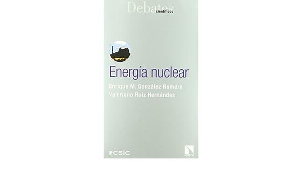 Energía nuclear (serie: Debates científicos): Amazon.es: Enrique M. González Romero, Valeriano Ruiz Hernández: Libros
